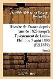 Histoire de France depuis l'année 1825 jusqu'à l'avènement de Louis-Philippe (7 août 1830). T3