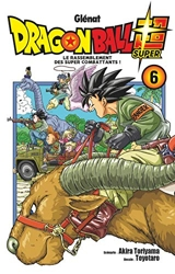 Dragon Ball Super Tome 6 - Le rassemblement des super combattants ! d'Akira Toriyama
