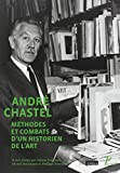 André Chastel - Méthodes et combats d'un historien de l'art