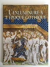 L'enluminure à l'époque gothique: 1200-1420 de François Avril