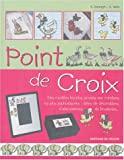 Point de Croix - Des modèles les plus simples aux créations les plus sophistiquées : idées de décorations, d'abécédaires, de broderies...