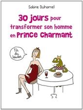 30 Jours Pour Transformer Votre Homme En Prince Charmant de Sabine Duhamel