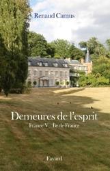 Demeures de l'esprit X France V Ile de France de Renaud Camus