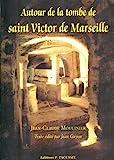 Autour de la tombe de Saint Victor de Marseille