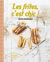 Les frites, c'est chic ! - Recettes croustillantes d'Anne de La Forest