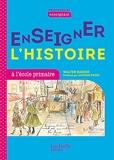 Profession enseignant - Enseigner l'Histoire à l'école primaire - Cycle 3 - Livre - Ed. 2021