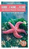 Guide de la faune et de la flore du littoral Manche-Atlantique - Oiseaux, plantes, poissons, coquillages, crustacés