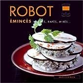 Robot émincés, hachéss, rapés, mixés... de CATHERINE MADANI