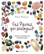 CES PIERRES QUI SOULAGENT de Philip Permutt