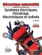 Systèmes électriques, d'éclairage, électroniques et ordinés - Diagnostic et réparation. de Jack Erjavec