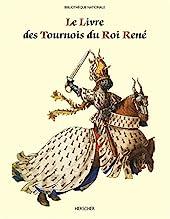 Le Livre des Tournois du Roi René de François Avril