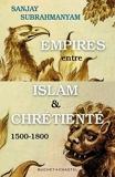 Empires entre Islam et Chrétienté: 1500-1800