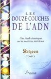 Les douze couches de l'ADN - Une étude ésotérique sur la maîtrise intérieure, tome X