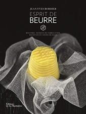 Esprit de beurre - Histoire, secrets de fabrication, recettes et tours de main de Jean-yves Bordier