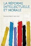 La Reforme Intellectuelle Et Morale - Hardpress Publishing - 28/01/2013