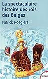 La spectaculaire histoire des rois des Belges (TEMPUS t. 253) - Format Kindle - 8,99 €