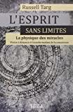 L'esprit sans limites - La physique des miracles de Russel Targ (12 janvier 2012) Broché - 12/01/2012