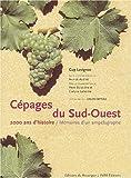 Cépages Du Sud-Ouest - 2000 Ans D'histoire, Mémoires D'un Ampélographe