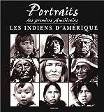 Portraits des premiers Américains. Les Indiens d'Amérique
