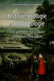 Histoire, écologie et anthropologie - Trois générations face à l'oeuvre d'Emmanuel Le Roy Ladurie
