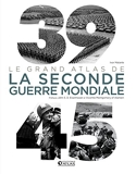 39-45 - Le Grand Atlas de la Seconde Guerre mondiale