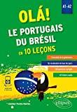 Ola! Le portugais du Brésil en 10 leçons A1-A2 - L'essentiel de la grammaire, Du vocabulaire de tous les jours, 160 exercices corrigés, 49 fichiers audio
