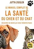 Le manuel complet de la santé du chien et du chat - Découvrez de nouvelles voies thérapeutiques