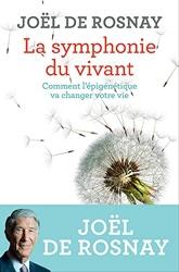 La symphonie du vivant - Comment l'épigénétique va changer votre vie de Joël De Rosnay