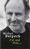 J'ai osé Dieu... de Michel Delpech ( 15 janvier 2015 ) - 15/01/2015