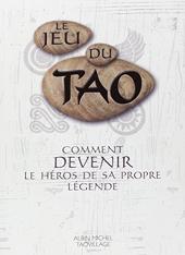 Le Jeu du Tao - Comment devenir le héros de sa propre légende de Patrice Levallois
