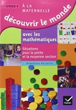 Découvrir le monde avec les mathématiques, Petite et Moyenne Sections de Maternelle