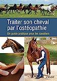 Traiter son cheval par l'ostéopathie - Un guide pratique pour les cavaliers