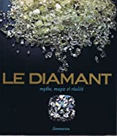 Le Diamant - Mythe, magie, réalité
