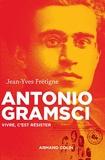 Antonio Gramsci - Vivre, c'est résister - Vivre, c'est résister