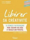 Libérer sa créativité - 10 Séances D'Autocoaching Pour Trouver Des Idées Et Révéler Son Potentiel