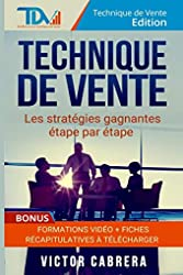 Technique de Vente - Les Strategies Gagnantes Etape par Etape + *BONUS* Formation Video de Victor Cabrera