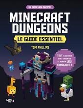 Minecraft Dungeons - Le guide essentiel - Le guide essentiel - Guide de jeux vidéo - Dès 8 ans de Tom Phillips