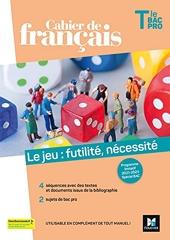 Cahier de français Tle bac pro, Le jeu - Futilité, nécessité - Éd. 2021 -Livre élève de Michèle Sendre-Haïdar