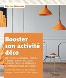 Booster son activité déco - Stratégies gagnantes, erreurs à éviter, bonnes pratiques, conseils ciblés, 16 interviews de professionnels de la déco. ... designers, coachs déco, home stagers.