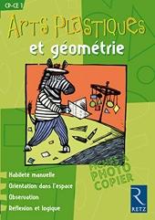 Arts plastiques et Géométrie - Cp-Ce1 de Françoise Bellanger