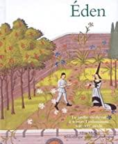 Eden - Le jardin médiéval à travers l'enluminure XIIIe-XVIe siècle de Marie-Thérèse Gousset
