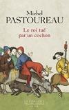 Le Roi tué par un cochon. Une mort infâme aux origines des emblèmes de la France ? (La librairie du XXIe siècle) - Format Kindle - 14,99 €