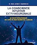 La conscience intuitive extraneuronale - Un concept révolutionnaire sur l'après-vie enfon reconnu par la médecine - Format Kindle - 11,99 €