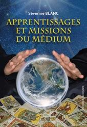 APPRENTISSAGE ET MISSIONS DU MÉDIUM de Séverine BLANC