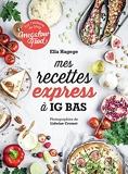 Mes recettes express à IG bas - Par l'auteure du blog Mégalowfood
