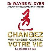 Changez vos pensées, changez votre vie - La sagesse du Tao - 4 CD Audio de Dr Wayne W. Dyer