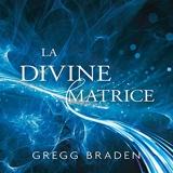 La divine matrice - Unissant le temps et l'espace, les miracles et les croyances - Format Téléchargement Audio - 17,95 €