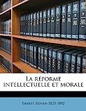La Réforme Intellectuelle Et Morale - Nabu Press - 12/05/2010