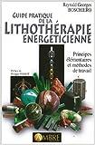 Guide pratique de la lithothérapie énergéticienne - Principes élémentaires et méthodes de travail de Reynald Georges Boschiero ,Philippe Perrot (Préface) ( 3 mai 2010 )