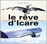 Le rêve d'Icare - Histoire de l'aviation à Toulouse